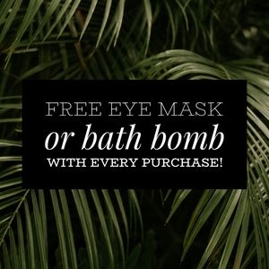 Other - FREE Eye Mask or Bath Bomb with Every Purchase!